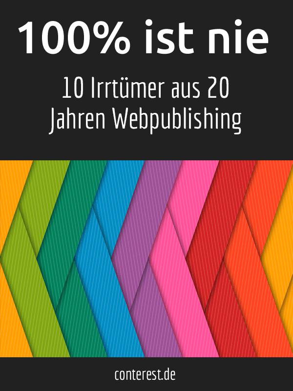 100% ist nie — 10 Irrtümer aus 20 Jahren Webpublishing