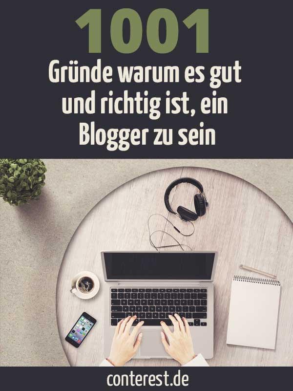 1001 Gründe ein Blogger zu sein: Weil du als Blogger ...