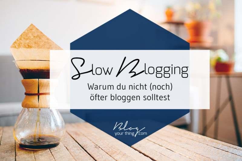 Slow-Blogging-Warum-du-nicht-noch-öfter-bloggen-solltest