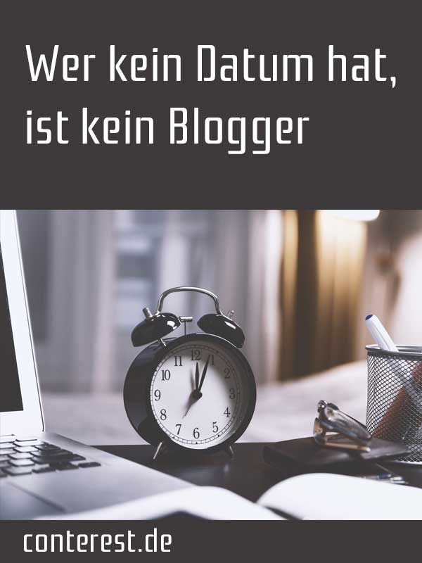 Wer kein Datum hat, ist kein Blogger