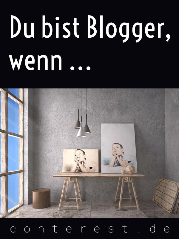Du bist Blogger, wenn ...