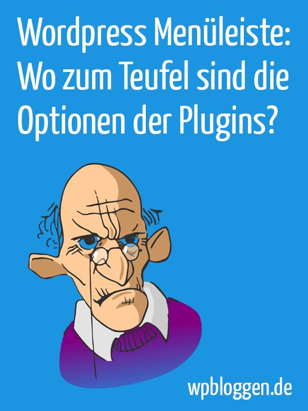 Wordpress Admin Menü: Wo zum Teufel sind die Optionen der Plugins?